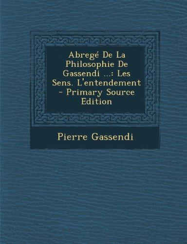 Abrege de La Philosophie de Gassendi .: Les Sens. L'Entendement par Pierre Gassendi