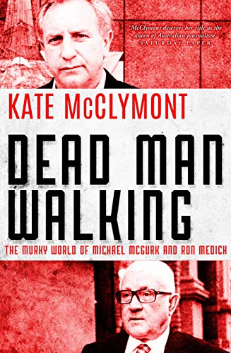 Dead Man Walking: The murky world of Michael McGurk and Ron Medich (English Edition)