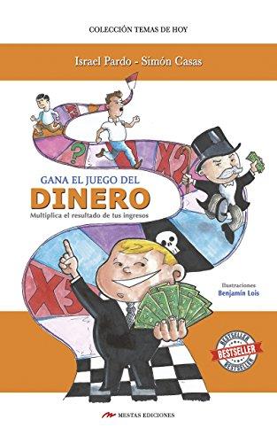 Gana el juego del dinero: Multiplica el resultado de tus ingresos (Temas de Hoy nº 1) por Israel Pardo