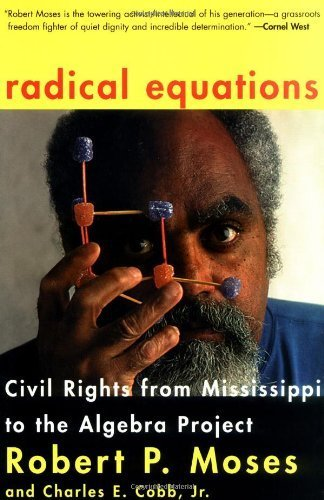 Radical Equations: Civil Rights from Mississippi to the Algebra Project by Robert P. Moses (2002-02-01)