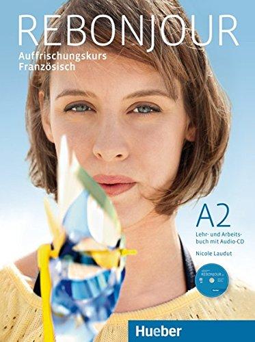 Rebonjour: Auffrischungskurs Französisch / Lehr- und Arbeitsbuch mit Audio-CD