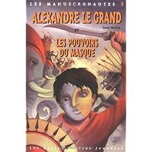 Les Manuscronautes, Tome 3 : Alexandre le Grand et les pouvoirs du masque de Jean Malye (10 mai 2004) Broché