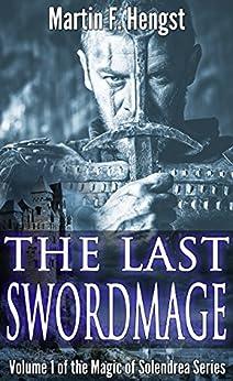 The Last Swordmage: The Swordmage Trilogy: Book 1 (Magic of Solendrea) by [Hengst, Martin]