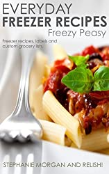 Freezy Peasy: Freezer Cooking Made Easy (Project Organize Your ENTIRE Life Book 2)