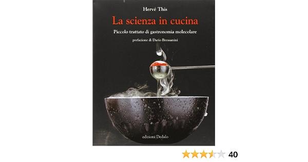 Amazon It La Scienza In Cucina Piccolo Trattato Di Gastronomia Molecolare This Herve Thiriet J M Doplicher L Libri