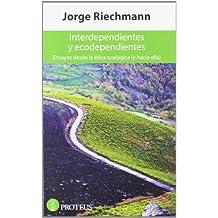 Interdependientes y ecodependientes: Ensayos desde la ética ecológica (y hacia ella) (Siglo XXI)
