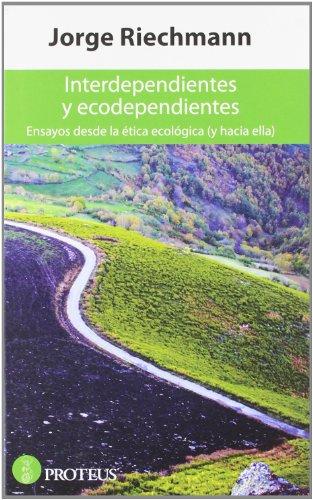 Interdependientes y ecodependientes: Ensayos desde la ética ecológica (y hacia ella) (Siglo XXI) por Jorge Riechmann Fernández