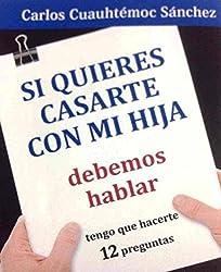 Si quieres casarte con mi hija, debemos hablar (Spanish Edition) by Carlos Cuauhtemoc Sanchez (2015-05-08)
