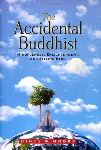 the-accidental-buddhist-mindfulness-enlightenment-and-sitting-still-by-dinty-w-moore-1997-01-10