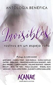 Invisibles: Rostros en un espejo roto (Spanish Edition) by [Autores, Varios]