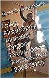 Crisis Financiera Mundial: Origen, Evolución y Perspectiva.: 2008-2016 (Colección Postmodernidad nº 3)