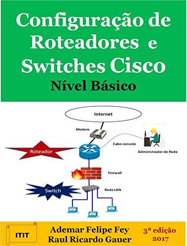 Configuração de Roteadores e Switches Cisco Nível Básico (Portuguese Edition) por Ademar Felipe Fey