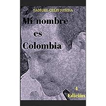 MI NOMBRE ES COLOMBIA: UNA HISTORIA DE ESPERANZA AUN CON LA ESPERANZA PERDIDA (Spanish Edition)