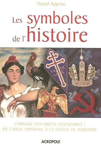 Les symboles de l'histoire : L'origine des objets lgendaires : De l'aigle Impriale  la statue de Marianne