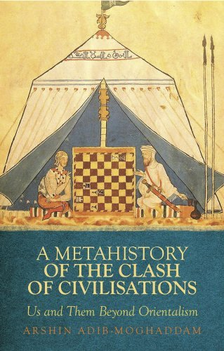 A Metahistory of the Clash of Civilisations: Us and Them Beyond Orientalism by Arshin Adib-Moghaddam (2011-02-28)