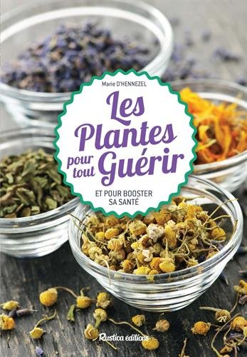 Les plantes pour tout guérir et pour booster sa santé par Marie d' Hennezel