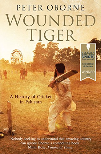 Wounded Tiger: A History of Cricket in Pakistan by Peter Oborne (9-Apr-2015) Paperback