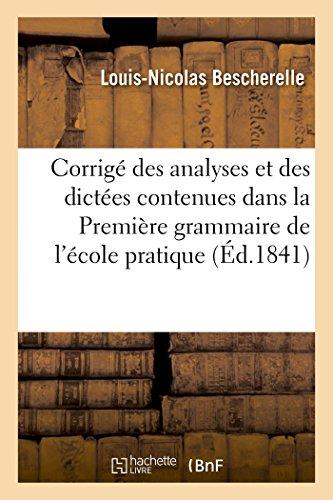 Corrigé des analyses et des dictées contenues dans la Première grammaire de l'école pratique par Louis-Nicolas Bescherelle
