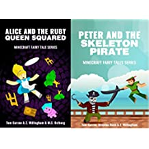 MINECRAFT: Alice and the Ruby Queen Squared & Peter and the Skeleton Pirate (Book 2 & 3) (minecraft diary, minecraft handbook, minecraft pocket edition, ... Fairy Tales Serie) (English Edition)