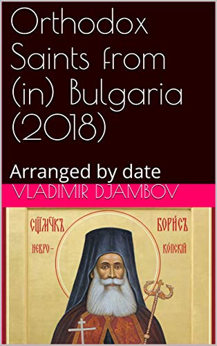 Orthodox Saints from (in) Bulgaria (2018): Arranged by date (English Edition)