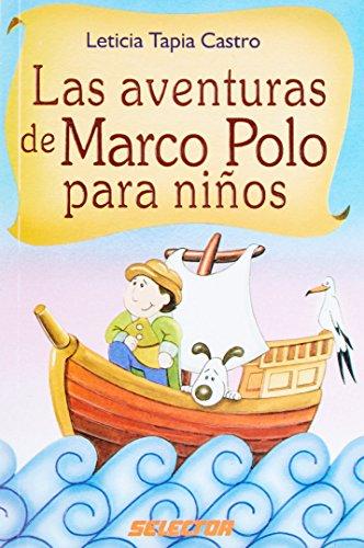Las Aventuras De Marco Polo/ the Adventures of Marco Polo (Literatura Infantil Y Juvenil / Infantile and Juvenile Literature) por Leticia Tapia