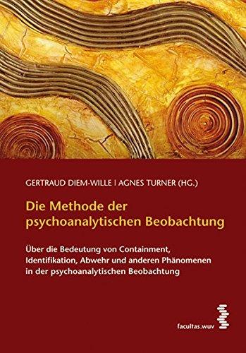 Die Methode der psychoanalytischen Beobachtung. Über die Bedeutung von Containment, Identifikation, Abwehr und anderen Phänomenen in der psychoanalytischen Beobachtung