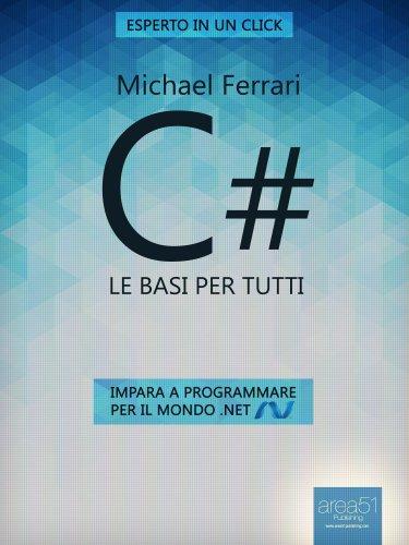 C#. Le basi per tutti: Impara a programmare per il mondo .NET (Esperto in un click)