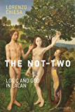 The Not-Two: Logic and God in Lacan (Short Circuits) (English Edition)