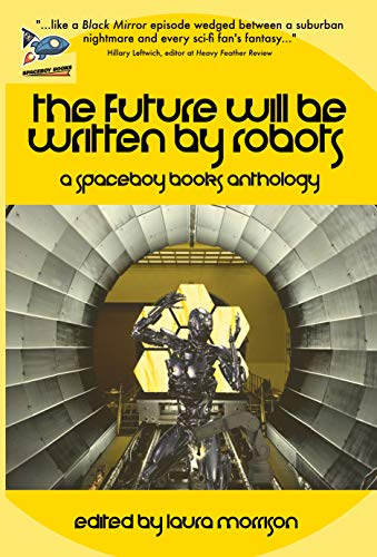 The Future Will Be Written By Robots (English Edition)