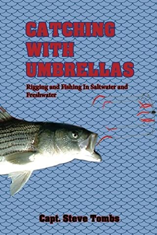 Catching with Umbrellas: Rigging and Fishing in Saltwater and Freshwater