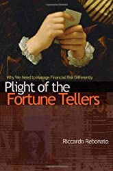 Plight of the Fortune Tellers: Why We Need to Manage Financial Risk Differently