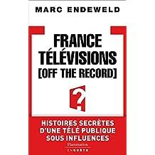 France Télévisions, Off the Record: Histoires secretes d'une tele publique sous influences (EnQuête)