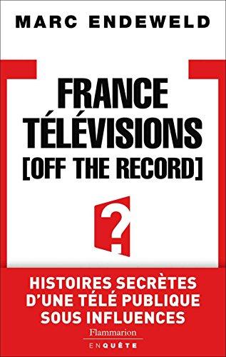 France Tlvisions, Off the Record: Histoires secretes d'une tele publique sous influences
