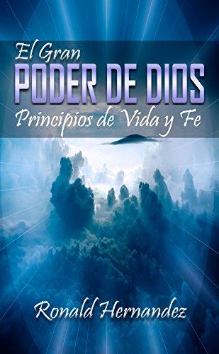 El Gran Poder de Dios: Principios De Vida y Fe por Ronald Hernandez