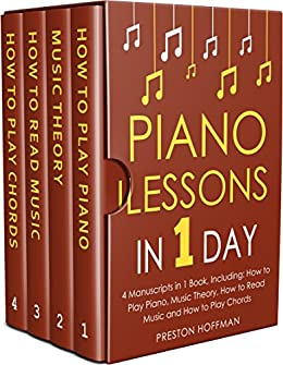Piano Lessons: In 1 Day - Bundle - The Only 4 Books You Need to Learn How to Play Piano Music, Piano Chords and Piano Exercises Today (Music Best Seller Book 28) (English Edition) di [Hoffman, Preston]