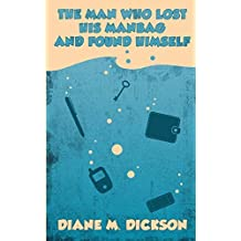The Man Who Lost His Manbag and Found Himself by Diane M Dickson (2014-03-28)