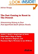 #9: The Past Coming to Roost in the Present – Historicising History in Four Post–Apartheid South African Novels: André P. Brink`s Imaginings