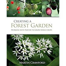 Creating a Forest Garden: Working with Nature to Grow Edible Crops (English Edition)