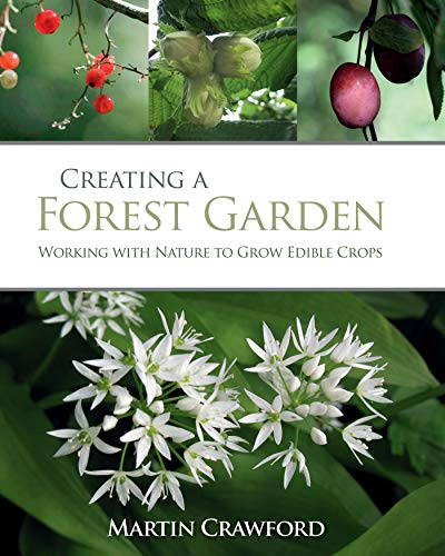 Creating a Forest Garden: Working with Nature to Grow Edible Crops (English Edition) por Martin Crawford