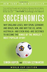 Soccernomics: Why England Loses, Why Spain, Germany, and Brazil Win, and Why the US, Japan, Australia - and Even Iraq - Are Destined to Become the Kings of the Worl