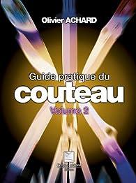 Guide pratique du couteau, tome 2 par Olivier Achard