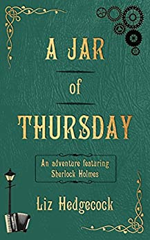 A Jar of Thursday: An adventure featuring Sherlock Holmes by [Hedgecock, Liz]
