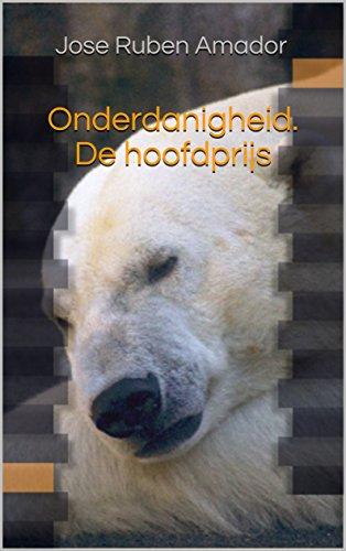 Onderdanigheid.  De hoofdprijs (Dutch Edition) por Jose Ruben Amador