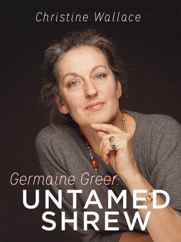 Germaine Greer: Untamed Shrew (English Edition)
