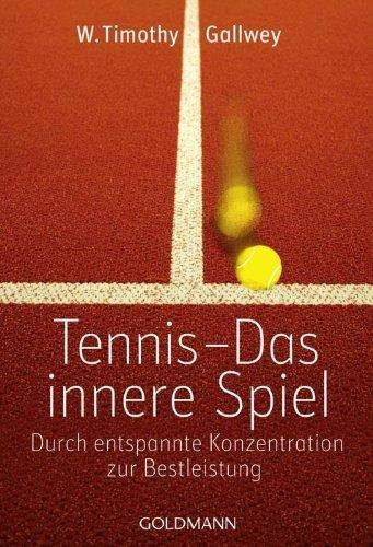 Tennis - Das innere Spiel: Durch entspannte Konzentration zur Bestleistung by W. Timothy Gallwey(2012-02-20)