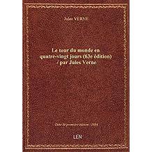 Le tour du monde en quatre-vingt jours (63e édition) / par Jules Verne