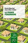 La France périurbaine: « Que sais-je ? » n° 4107 par Marchal