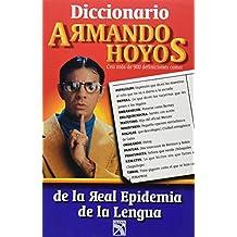 Armando Hoyos: Diccionario De LA Real Epidemia De LA Lengua / Dictionary of the real epidemic of language