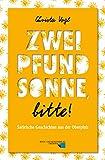 Zwei Pfund Sonne, bitte!: Satirische Geschichten aus der Oberpfalz - Christa Vogl