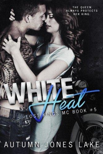 White Heat (Lost Kings MC #5): Volume 5